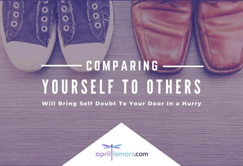 Comparing Yourself To Others Will Bring Self Doubt To Your Door In a Hurry