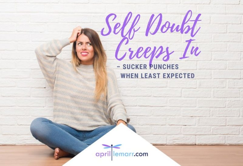 Self Doubt Creeps In – Sucker Punches When Least Expected