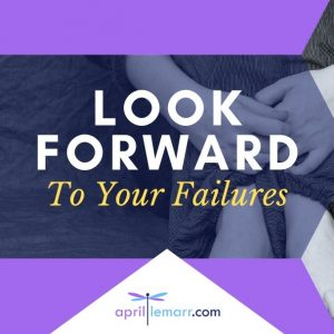 Look Forward To Your Failures