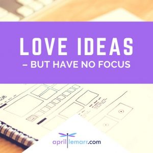 Love Ideas – But Have No Focus