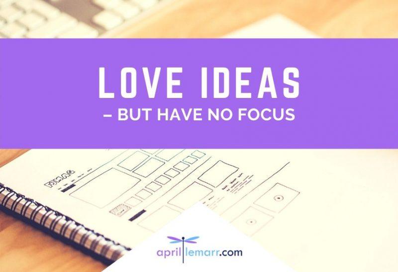 Love Ideas – But Have No Focus