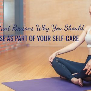 2 Important Reasons Why You Should Exercise As Part of Your Self-Care